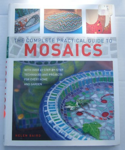 The Complete Practical Guide to Mosaics by Helen Baird (2005-08-02)