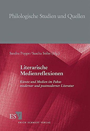 Literarische Medienreflexionen: Künste und Medien im Fokus moderner und postmoderner Literatur (Philologische Studien und Quellen (PhSt), Band 206)