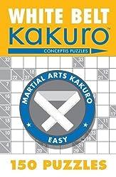 White Belt Kakuro: 150 Puzzles (Martial Arts Puzzles Series) by Conceptis Puzzles (2006) Paperback