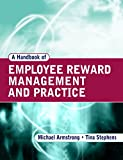 A Handbook Of Employee Reward Management And Practice - Michael Armstrong, Tina Stephens
