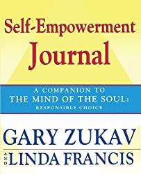 Self-Empowerment Journal: A Companion to The Mind of the Soul: Responsible Choice by Gary Zukav (2003-10-14)