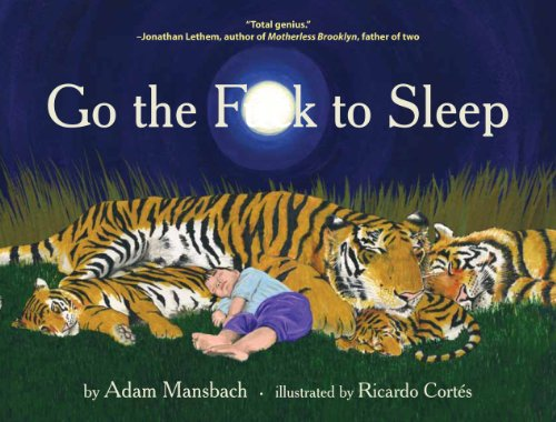 Go the Fuck to Sleep is a bedtime book for parents who live in the real world, where a few snoozing kitties and cutesy rhymes don't always send a toddler sailing off to dreamland. Profane, affectionate and refreshingly honest, it captures the familia...