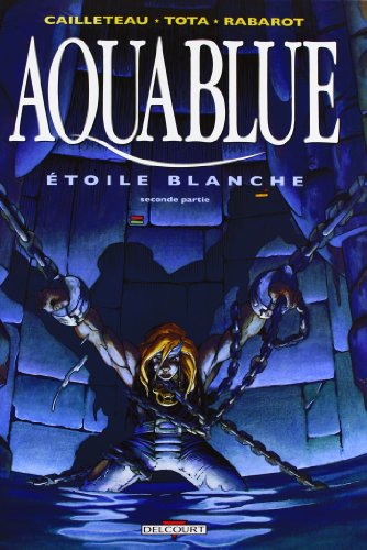 Aquablue, tome 7 : Étoile blanche, seconde partie