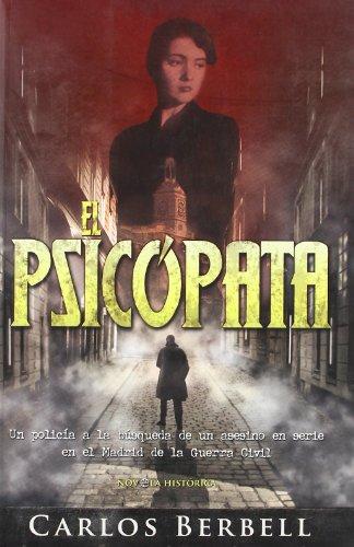 El psicópata : un policía a la búsqueda de un asesino en serie en el Madrid de la Guerra Civil Cover Image