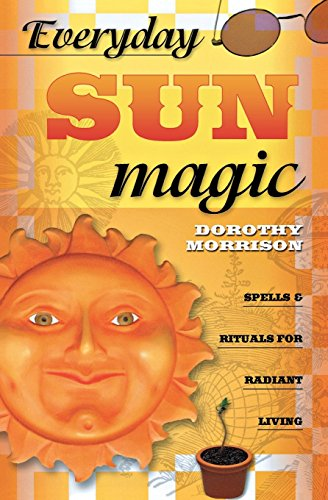 Everyday Sun Magic: Spells and Rituals for Radiant Living by Dorothy Morrison (14-Jan-2005) Paperback