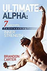 ULTIMATE ALPHA: 7 Secrets To Unleashing Your Inner Strength (English Edition)
