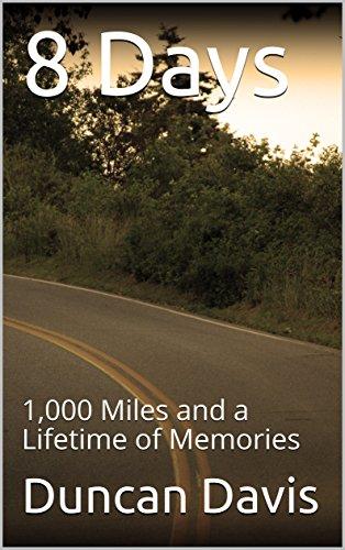 8 Days: 1,000 Miles and a Lifetime of Memories (English Edition) por Duncan Davis