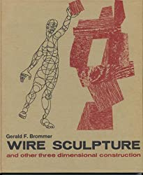 Wire Sculpture and Other Three-Dimensional Construction by Gerald F. Brommer (1968-06-24)