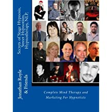 Secrets of Stage Hypnosis, Street Hypnotism, Hypnotherapy, NLP,: Complete Mind Therapy and Marketing For Hypnotists