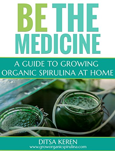 Be The Medicine  A Guide to Growing Organic Spirulina At Home (English Edition)