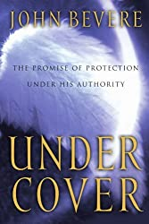 Under Cover: The Promise of Protection Under His Authority by John Bevere (2001-04-10)