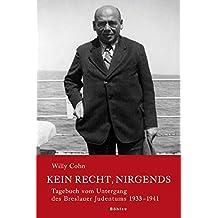 Kein Recht, nirgends: Tagebuch vom Untergang des Breslauer Judentums 1933-1941: 2 Bde. (Neue Forschungen zur Schlesischen Geschichte)