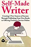 Self-Made Writer: Creating 2 New Sources of Income Through Publishing Your Own Books or Offering Freelance Service Online (English Edition)