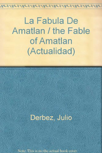 La Fabula De Amatlan/the Fable of Amatlan (Actualidad) por Julio Derbez