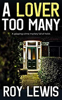 A LOVER TOO MANY a gripping crime mystery full of twists by [LEWIS, ROY]