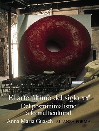 El arte último del siglo XX: Del posminimalismo a lo multicultural (Alianza Forma (Af)) por Anna María Guasch
