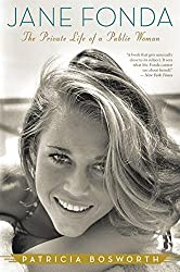 Jane Fonda: The Private Life of a Public Woman by Patricia Bosworth (2012-10-16)