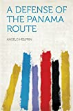 Front cover for the book A Defense of the Panama Route by Angelo Heilprin