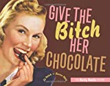 Give the Bitch Her Chocolate: The Feisty Foodie Edition: The Fiesty Foodie Edition