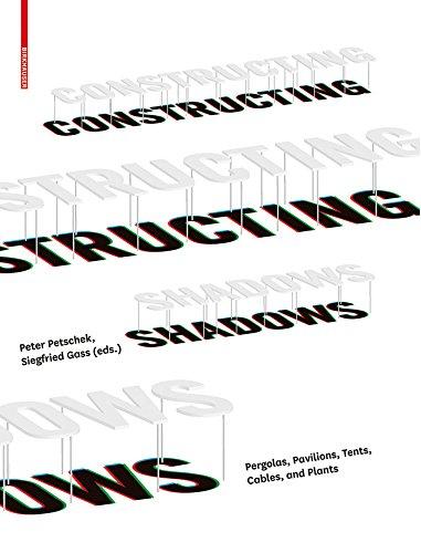 Constructing Shadows: Pergolas, Pavilions, Tents, Cables, and Plants (English Edition)