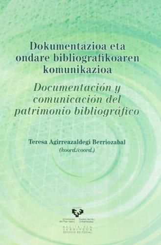 Dokumentazioa eta ondare bibliografikoaren komunikazioa = Documentación y comunicación del patrimonio bibliográfico por Teresa Agirreazaldegi Berriozabal