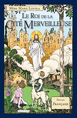 Le Roi de la Cité Merveilleuse par Mere Marie Loyola