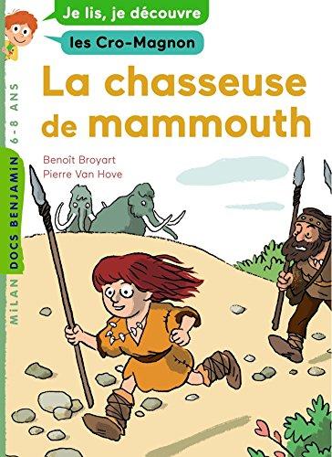 La chasseuse de mammouth: Je lis, je découvre les Cro-Magnon par Benoît Broyart