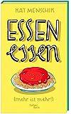 Essen essen: (mehr ist mehr!) (Illustrierte Lieblingsbücher, Band 6) - Kat Menschik