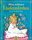 Meine schönsten Kindermärchen: Illustriert von Felicitas Kuhn