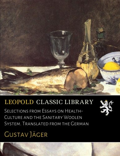 Selections from Essays on Health-Culture and the Sanitary Woolen System. Translated from the German por Gustav Jäger