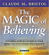 The Magic Of Believing by Claude M. Bristol (Nov 15 1985)