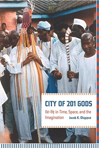 City of 201 Gods: Ilé-Ifè in Time, Space, and the Imagination por Jacob Olupona