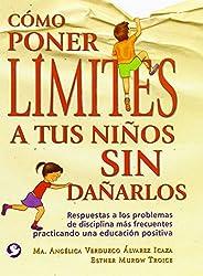 Como Poner Limites a Tus Ninos Sin Danarlos: Respuestas a Los Problemas de Disciplina Mas Frecuentes Practicando Una Educacion Positiva