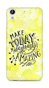 AMEZ make today ridiculously amazing Back Cover For HTC Desire 626 G
