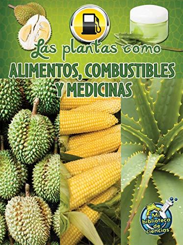 Las plantas como alimentos, combustibles y medicinas / Plants as Food, Fuel, and Medicines (Mi Biblioteca De Ciencias 4-5 (My Science Library 4-5)) por Julie K. Lundgren