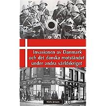 Invasionen av Danmark och det danska motståndet under andra världskriget (Swedish Edition)
