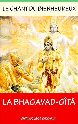 La Bhagavad Gitâ  - Le Chant Du Bienheureux