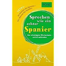 PONS Sprechen wie ein echter Spanier: Der wichtigste spanische Wortschatz - sofort mitreden