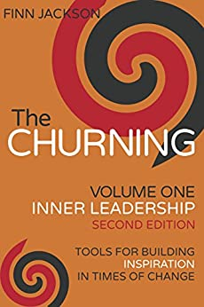 The Churning Volume 1, Inner Leadership, Second Edition: Tools for Building Inspiration in Times of Change (English Edition) di [Jackson, Finn]
