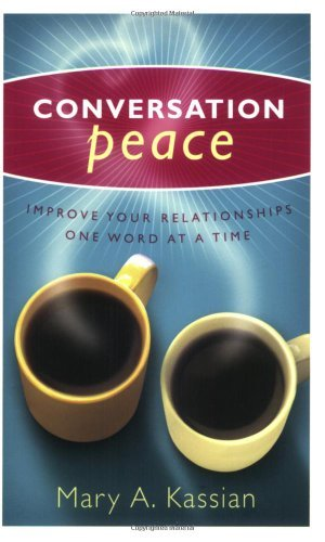 Conversation Peace: Improving Your Relationships One Word at a Time by Mary Kassian (2004-05-01) -