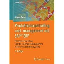 Produktionscontrolling und -management mit SAP® ERP: Effizientes Controlling, Logistik- und Kostenmanagement moderner Produktionssysteme (IT-Professional)