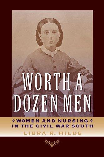 Worth a Dozen Men: Women and Nursing in the Civil War South (Nation Divided: Studies in the Civil War Era)