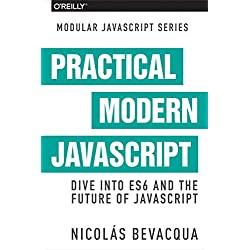 Modular JS: Practical ES6: A Practical Dive into ES6 and Maintainable JavaScript Modules