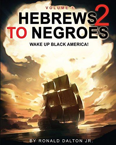 HEBREWS TO NEGROES 2: WAKE UP BLACK AMERICA! Volume 1