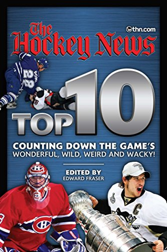 The Hockey News Top 10: Counting Down the Game's Wonderful, Wild, Weird and Wacky!