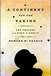 A Continent for the Taking: The Tragedy and Hope of Africa by Howard W. French (2004-04-26)