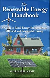 The Renewable Energy Handbook: A Guide to Rural Independence, Off-Grid and Sustainable Living