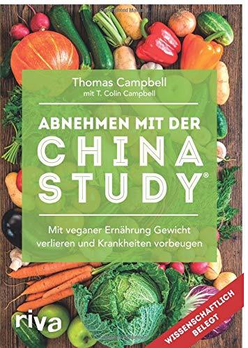 Abnehmen mit der China Study®: Mit veganer Ernährung Gewicht verlieren und Krankheiten vorbeugen (Buch China Study)