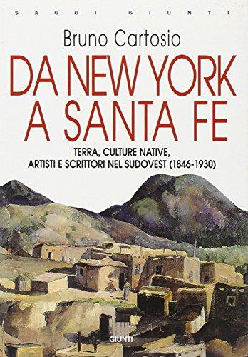 Da New York a Santa Fe. Terra, culture native, artisti e scrittori nel sudovest (1846-1930) (Saggi Giunti)