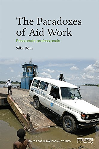 The Paradoxes of Aid Work: Passionate Professionals (Routledge Humanitarian Studies) (English Edition)